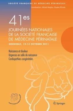 - 41<Superscript>es</Superscript> Journées nationales de la Société Française de Médecine Périnatale (Grenoble 12–14 octobre 2011), ebook