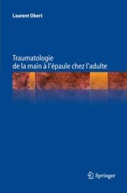 Obert, Laurent - Traumatologie de la main à l'épaule chez l'adulte, ebook