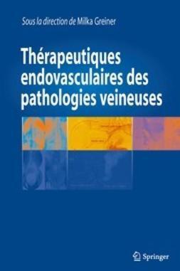 Greiner, Milka - Thérapeutiques endovasculaires des pathologies veineuses, ebook