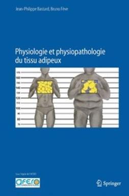 Bastard, Jean-Philippe - Physiologie et physiopathologie du tissu adipeux, ebook