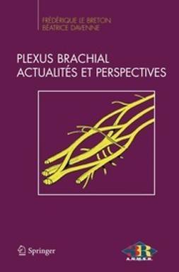 Breton, Frédérique - Plexus brachial Actualités et perspectives, ebook