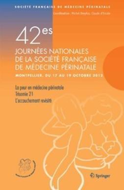 - 42<Superscript>es</Superscript> Journées nationales de la Société Française de Médecine Périnatale (Montpellier 17–19 octobre 2012), ebook