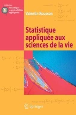 Rousson, Valentin - Statistique appliquée aux sciences de la vie, ebook