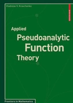 Kravchenko, Vladislav V. - Applied Pseudoanalytic Function Theory, e-bok