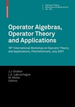 Grobler, J. J. - Operator Algebras, Operator Theory and Applications, ebook