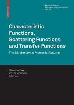 Alpay, Daniel - Characteristic Functions, Scattering Functions and Transfer Functions, ebook