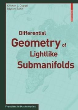 Duggal, Krishan L. - Differential Geometry of Lightlike Submanifolds, ebook