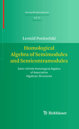 Positselski, Leonid - Homological Algebra of Semimodules and Semicontramodules, ebook