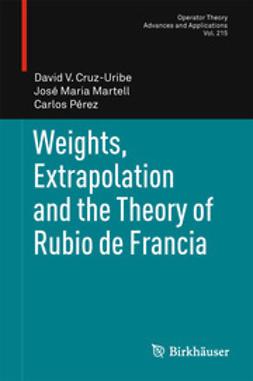 Cruz-Uribe, David V. - Weights, Extrapolation and the Theory of Rubio de Francia, ebook