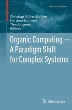 Müller-Schloer, Christian - Organic Computing — A Paradigm Shift for Complex Systems, e-kirja