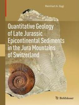Gygi, Reinhart A. - Quantitative Geology of Late Jurassic Epicontinental Sediments in the Jura Mountains of Switzerland, ebook