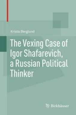 Berglund, Krista - The Vexing Case of Igor Shafarevich, a Russian Political Thinker, ebook