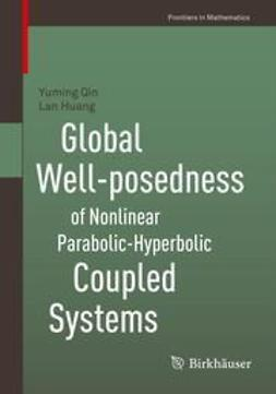 Qin, Yuming - Global Well-posedness of Nonlinear Parabolic-Hyperbolic Coupled Systems, ebook