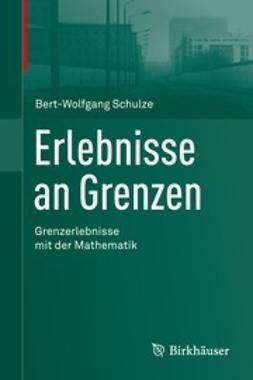 Schulze, Bert-Wolfgang - Erlebnisse an Grenzen - Grenzerlebnisse mit der Mathematik, e-kirja