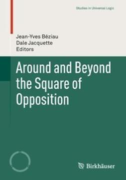 Béziau, Jean-Yves - Around and Beyond the Square of Opposition, ebook