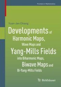 Chiang, Yuan-Jen - Developments of Harmonic Maps, Wave Maps and Yang-Mills Fields into Biharmonic Maps, Biwave Maps and Bi-Yang-Mills Fields, ebook