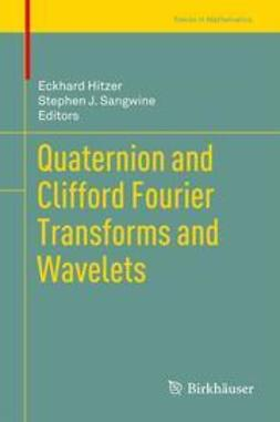 Hitzer, Eckhard - Quaternion and Clifford Fourier Transforms and Wavelets, ebook