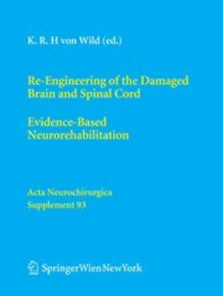 Wild, Klaus R. H. - Re-Engineering of the Damaged Brain and Spinal Cord, ebook
