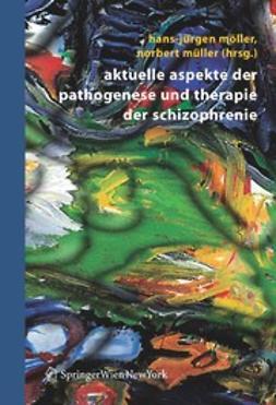 Möller, Hans-Jürgen - Aktuelle Aspekte der Pathogenese und Therapie der Schizophrenie, ebook