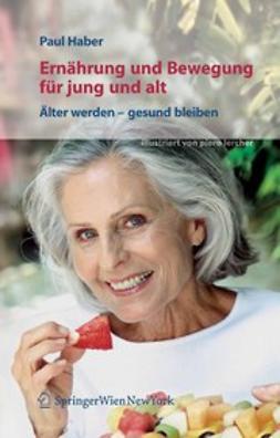 Haber, Paul - Ernährung und Bewegung für jung und alt Älter werden - gesund bleiben, ebook