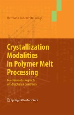 Janeschitz-Kriegl, Hermann - Crystallization Modalities in Polymer Melt Processing, ebook