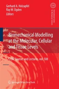 Holzapfel, Gerhard A. - Biomechanical Modelling at the Molecular, Cellular and Tissue Levels, ebook