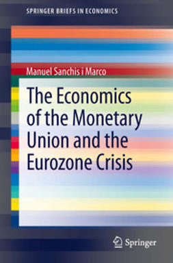 Marco, Manuel Sanchis i - The Economics of the Monetary Union and the Eurozone Crisis, e-bok