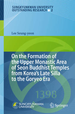 Seung-yeon, Lee - On the Formation of the Upper Monastic Area of Seon Buddhist Temples from Korea´s Late Silla to the Goryeo Era, ebook