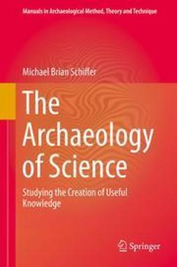 Schiffer, Michael Brian - The Archaeology of Science, ebook