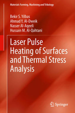 Yilbas, Bekir S. - Laser Pulse Heating of Surfaces and Thermal Stress Analysis, ebook