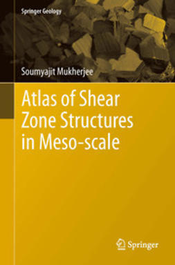 Mukherjee, Soumyajit - Atlas of Shear Zone Structures in Meso-scale, ebook