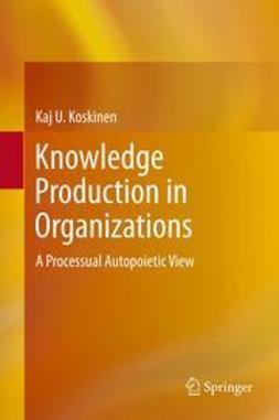 Koskinen, Kaj U. - Knowledge Production in Organizations, ebook