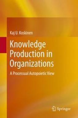 Koskinen, Kaj U. - Knowledge Production in Organizations, e-kirja
