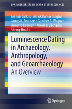 Liritzis, Ioannis - Luminescence Dating in Archaeology, Anthropology, and Geoarchaeology, ebook