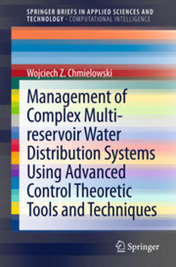 Chmielowski, Wojciech Z. - Management of Complex Multi-reservoir Water Distribution Systems using Advanced Control Theoretic Tools and Techniques, ebook