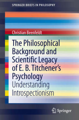 Beenfeldt, Christian - The Philosophical Background and Scientific Legacy of E. B. Titchener's Psychology, ebook