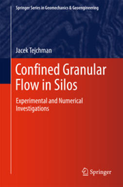 Tejchman, Jacek - Confined Granular Flow in Silos, ebook