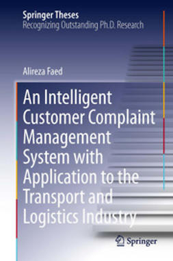 Faed, Alireza - An Intelligent Customer Complaint Management System with Application to the Transport and Logistics Industry, ebook