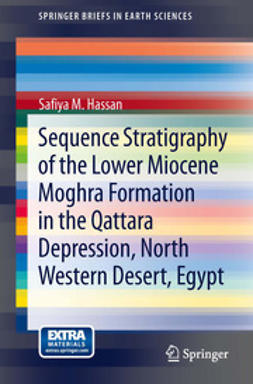 Hassan, Safiya M. - Sequence Stratigraphy of the Lower Miocene  Moghra Formation in the Qattara Depression, North Western Desert, Egypt, ebook