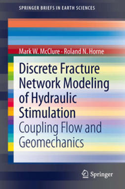 McClure, Mark W. - Discrete Fracture Network Modeling of Hydraulic Stimulation, ebook