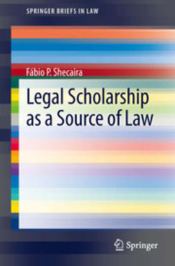 Shecaira, Fábio P. - Legal Scholarship as a Source of Law, ebook