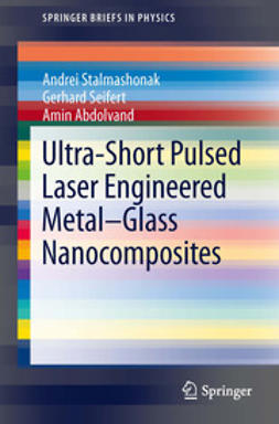 Stalmashonak, Andrei - Ultra-Short Pulsed Laser Engineered Metal-Glass Nanocomposites, ebook
