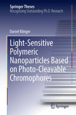 Klinger, Daniel - Light-Sensitive Polymeric Nanoparticles Based on Photo-Cleavable Chromophores, e-kirja