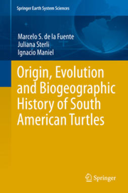 Fuente, Marcelo S. de la - Origin, Evolution and Biogeographic History of South American Turtles, ebook