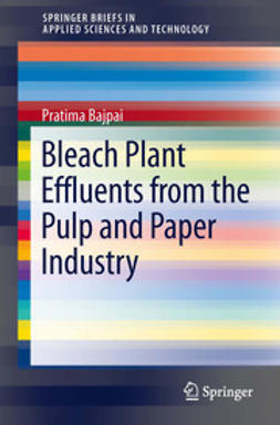 Bajpai, Pratima - Bleach Plant Effluents from the Pulp and Paper Industry, ebook