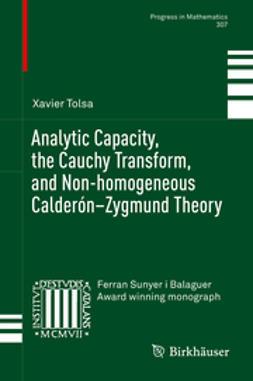 Tolsa, Xavier - Analytic Capacity, the Cauchy Transform, and Non-homogeneous Calderón–Zygmund Theory, ebook