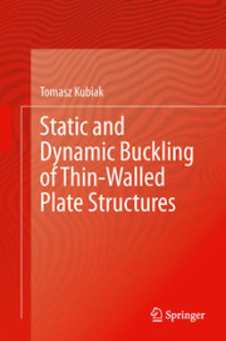 Kubiak, Tomasz - Static and Dynamic Buckling of Thin-Walled Plate Structures, ebook