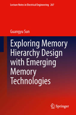 Sun, Guangyu - Exploring Memory Hierarchy Design with Emerging Memory Technologies, ebook