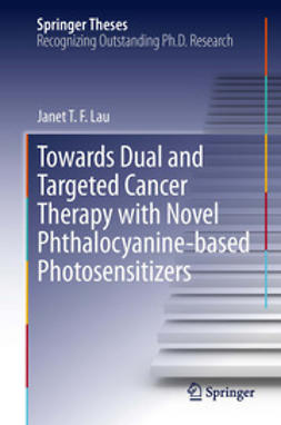 Lau, Janet T F - Towards Dual and Targeted Cancer Therapy with Novel Phthalocyanine-based Photosensitizers, ebook