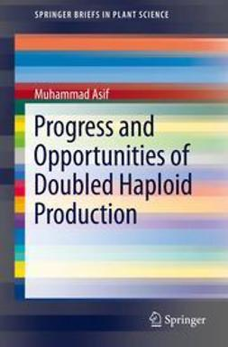Asif, Muhammad - Progress and Opportunities of Doubled Haploid Production, ebook